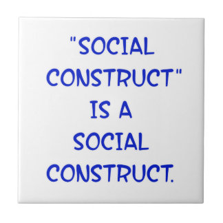 """Social Construct"" is a social construct. Ceramic Tile"