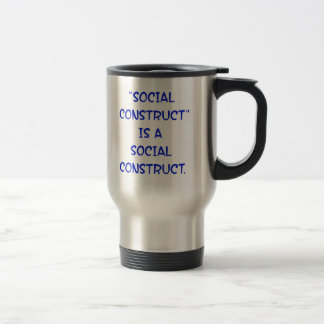 """Social Construct"" is a social construct. Travel Mug"