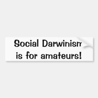 Social Darwinism is for amateurs(Bumper sticker) Car Bumper Sticker