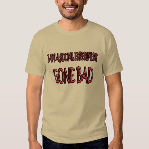 Social experiment gone bad. T-Shirt