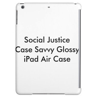 Social Justice Case Savvy Glossy iPad Air Case
