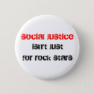 social justice isn't just for rock stars button