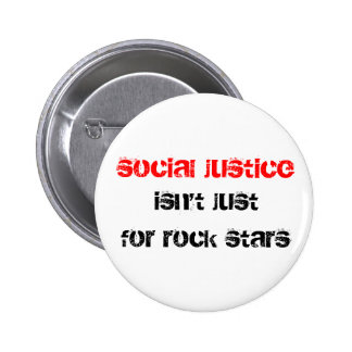 social justice isn't just for rock stars 2 inch round button