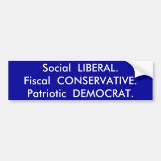 Social  LIBERAL.Fiscal  CONSERVATIVE.Patriotic ... Bumper Sticker