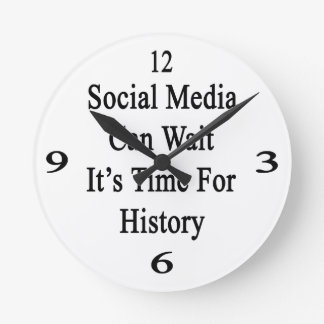 Social Media Can Wait It's Time For History Round Wall Clocks