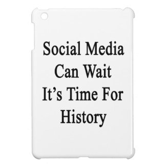 Social Media Can Wait It's Time For History iPad Mini Covers