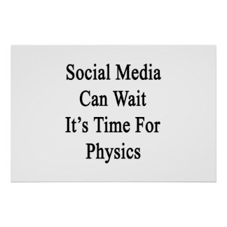 Social Media Can Wait It's Time For Physics Poster