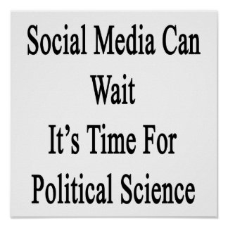 Social Media Can Wait It's Time For Political Scie Poster