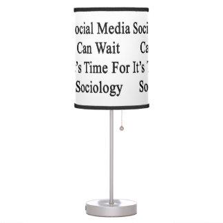 Social Media Can Wait It's Time For Sociology Desk Lamp