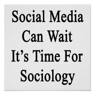 Social Media Can Wait It's Time For Sociology Poster