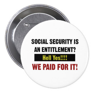 Social Security is an Entitlement? We Paid For It Pinback Button