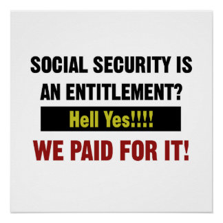 Social Security is an Entitlement? We Paid For It Poster