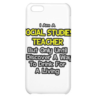 Social Studies Teacher .. Drink for a Living iPhone 5C Case