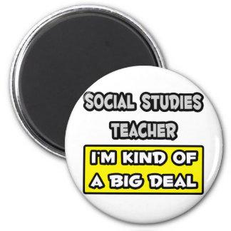 Social Studies Teacher .. I'm Kind of a Big Deal 2 Inch Round Magnet