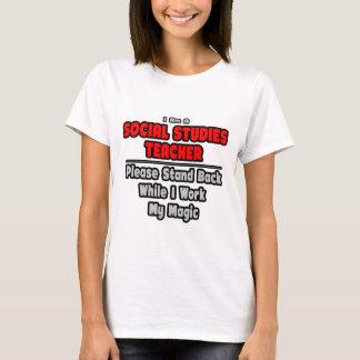 Social Studies Teacher...Work My Magic T-Shirt