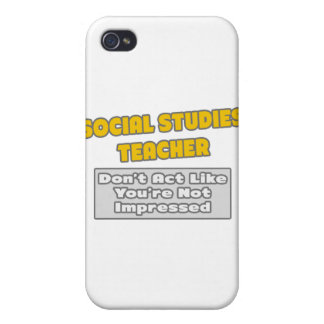Social Studies Teacher .. You're Impressed iPhone 4 Covers