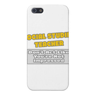 Social Studies Teacher .. You're Impressed Cases For iPhone 5