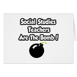 Social Studies Teachers Are The Bomb! Greeting Card