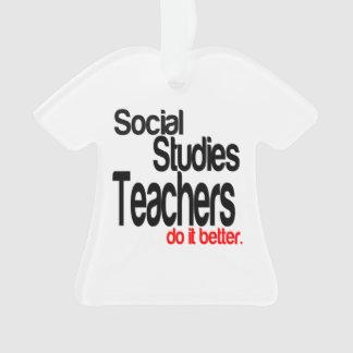 Social Studies Teachers Do It Better Ornament