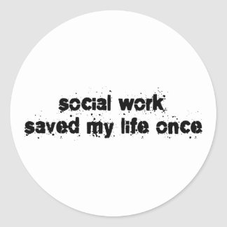 Social Work Saved My Life Once Classic Round Sticker