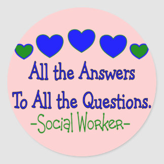"""Social Worker """"All the Answers, All the Questions"""" Classic Round Sticker"""