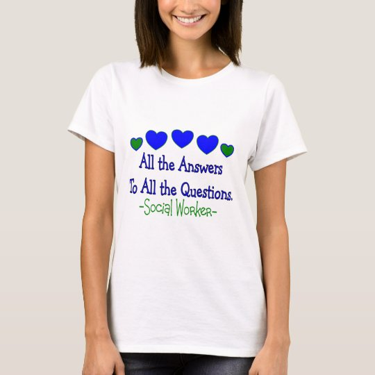 "Social Worker ""All the Answers, All the Questions"" T-Shirt"