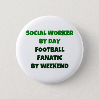 Social Worker by Day Football Fanatic by Weekend Pinback Button