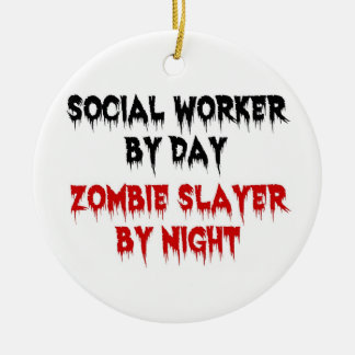 Social Worker by Day Zombie Slayer by Night Ceramic Ornament