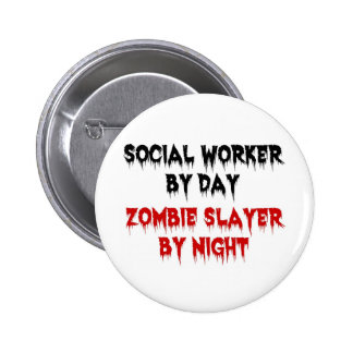 Social Worker by Day Zombie Slayer by Night Pinback Button