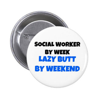 Social Worker by Week Lazy Butt by Weekend Pinback Buttons