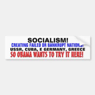 Socialism: A FAILURE.. so Obama WANTS IT HERE! Bumper Sticker