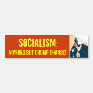Socialism: Chump Change Bumper Sticker