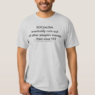 SOCIALISM eventually runs out of other people's Tee Shirt