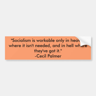 """""""Socialism is workable only in heaven where it ... Car Bumper Sticker"""
