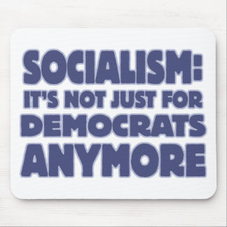 Socialism: It's Not just for Democrats Anymore Mouse Pad