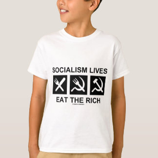 Socialism Lives Eat The Rich (Political Science) T-Shirt