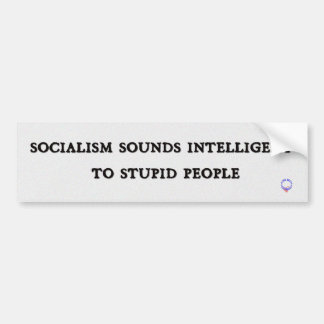 Socialism Sounds Intelligent To Stupid People Bumper Sticker