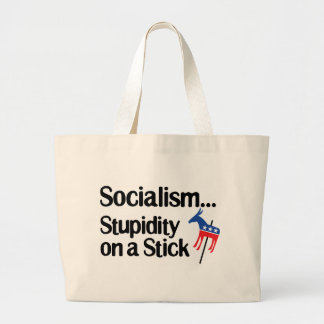 Socialism...Stupidity on a stick Bags