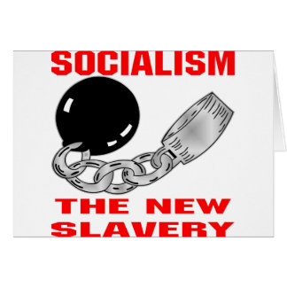Socialism The New Slavery Card