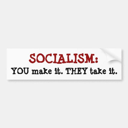 SOCIALISMO:  Usted lo hace.  Lo toman Pegatina De Parachoque
