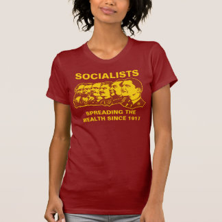 Socialists: Spreading the Wealth Customizable! T Shirts