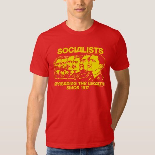 Socialists: Spreading the Wealth Tshirts