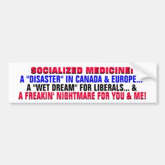 SOCIALIZED MEDICINE A FREAKIN NIGHTMARE! BUMPER STICKER
