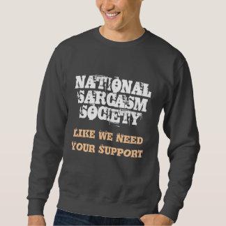 SOCIEDAD NACIONAL del SARCASMO, como necesitamos Sudadera