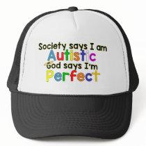 Society says I am Autistic God says I am perfect. Trucker Hat