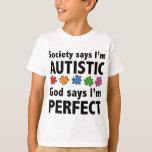 Society Says I'm Austistic. God Says I'm Perfect. Shirt