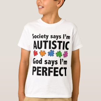 Society Says I'm Austistic. God Says I'm Perfect. T-Shirt