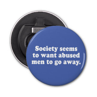 Society Seems To Want Abused Men To Go Away Bottle Opener