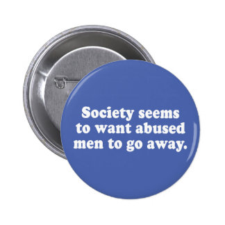 Society Seems To Want Abused Men To Go Away Button