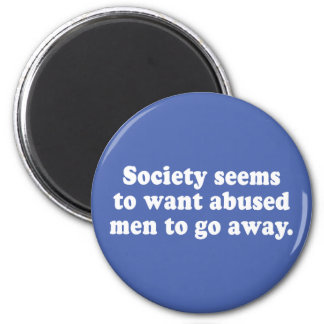 Society Seems To Want Abused Men To Go Away Magnet